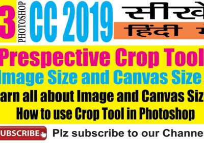 Photoshop CC 2019 सीखे हिंदीं में : Crop Tool, Canvas Size and Image Size – Detailed Tutorial in Hindi